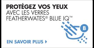 Protégez vos yeux avec les verres Featherwates® Blue IQ™.